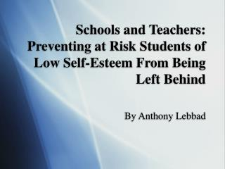 Schools and Teachers: Preventing at Risk Students of Low Self-Esteem From Being Left Behind
