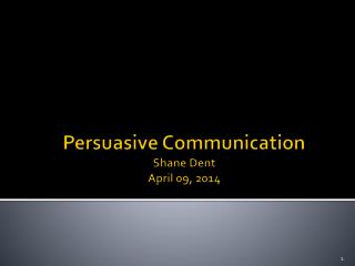 Persuasive Communication Shane Dent April 09, 2014