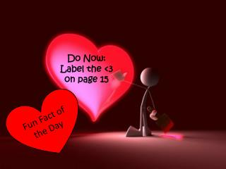 Do Now:  Label the <3 on page 15