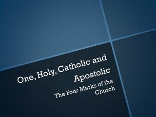 One, Holy, Catholic and Apostolic