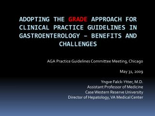AGA Practice Guidelines Committee Meeting, Chicago  May 31, 2009 Yngve Falck-Ytter, M.D.