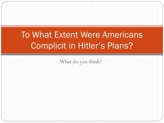 To What Extent Were Americans Complicit in Hitler's Plans?