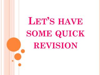 Let�s  have  some quick revision