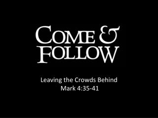 Leaving the Crowds Behind Mark  4:35-41