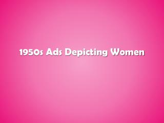 1950s Ads Depicting Women