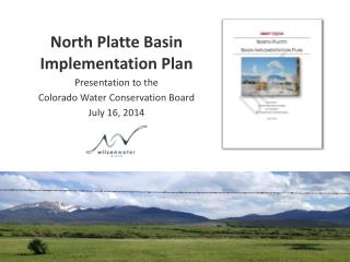 North Platte Basin  Implementation Plan Presentation to the  Colorado Water Conservation Board