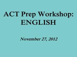 ACT Prep Workshop: ENGLISH