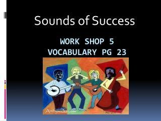 Work shop 5 Vocabulary  pg  23