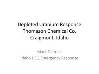 Depleted Uranium Response Thomason Chemical Co. Craigmont , Idaho