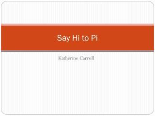 Say Hi to Pi