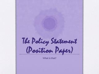 The Policy Statement  (Position Paper)