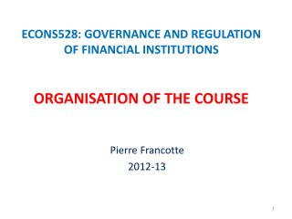 ECONS528: GOVERNANCE AND REGULATION OF FINANCIAL INSTITUTIONS ORGANISATION OF THE COURSE