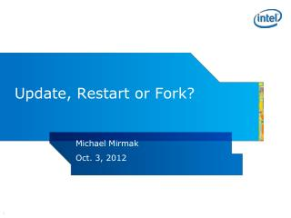 Update, Restart or Fork?