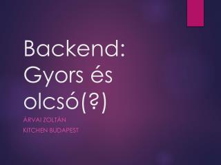 Backend: Gyors és olcsó(?)