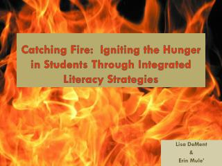 Catching Fire:  Igniting the Hunger in Students Through Integrated Literacy Strategies