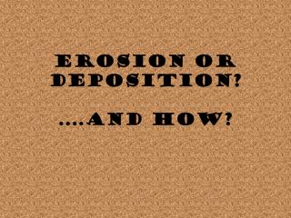 Erosion or Deposition ? ....And  how?