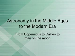 Astronomy in the Middle Ages to the Modern Era