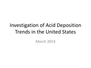 Investigation of Acid Deposition Trends in the United States