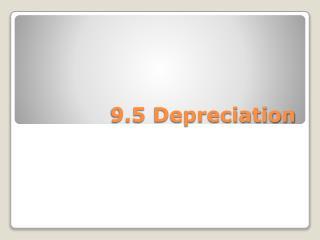 9.5 Depreciation