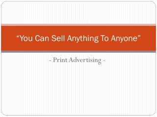 """""""You Can Sell Anything To Anyone"""""""
