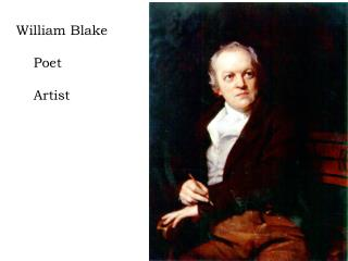 William Blake 	Poet 	Artist
