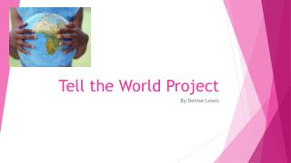 Tell the World  P roject