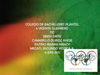 COLEGIO DE BACHILLERES PLANTEL  6 VICENTE GUERRERO TIC SINDY ORTIZ  CAMARILLO QUIROZ ANGIE