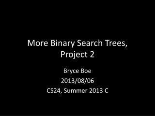 More Binary  Search Trees , Project  2