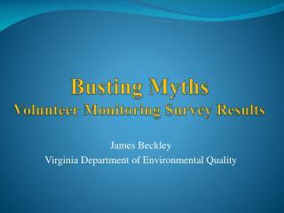Busting  Myths  Volunteer Monitoring Survey Results