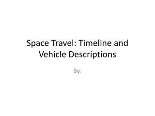 Space Travel: Timeline and Vehicle Descriptions
