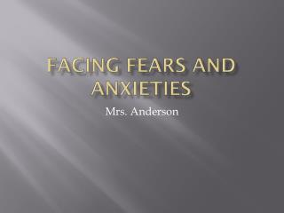 Facing Fears and Anxieties