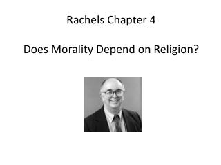 Rachels  Chapter  4 Does Morality Depend on Religion?