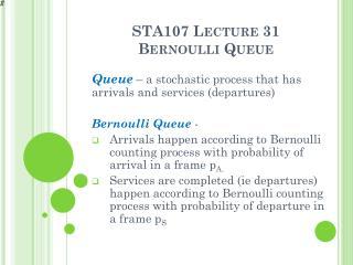 STA107  Lecture 31 Bernoulli  Queue