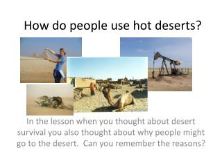 How do people use hot deserts?