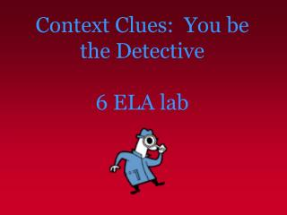 Context Clues:  You be the Detective  6 ELA lab
