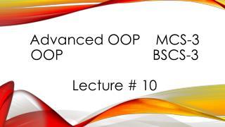 Advanced OOP  MCS-3  OOP BSCS-3 Lecture  # 10