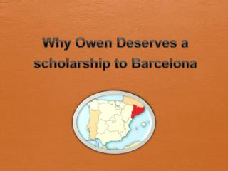 Why Owen  Deserves  a scholarship to Barcelona