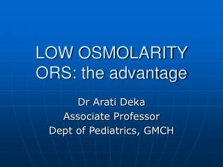 LOW OSMOLARITY ORS: the advantage