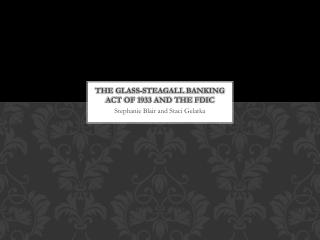The Glass- Steagall  Banking Act of 1933 and the FDIC