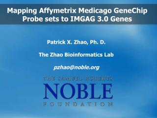 Patrick X. Zhao, Ph. D. The Zhao Bioinformatics Lab pzhao@noble