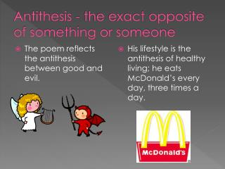 Antithesis - the  exact opposite of something or someone