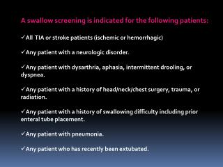 A swallow screening is indicated for the following patients: