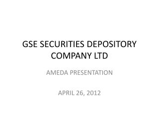 GSE SECURITIES DEPOSITORY COMPANY LTD