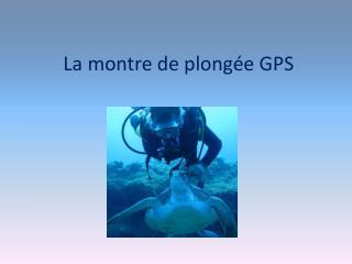 La montre de plong�e GPS