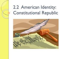 2.2  American Identity:  Constitutional Republic