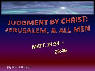 MATT. 23:34 –  25:46