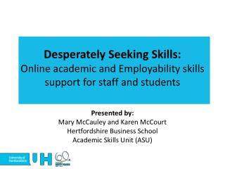 Presented by: Mary McCauley and Karen McCourt Hertfordshire Business School