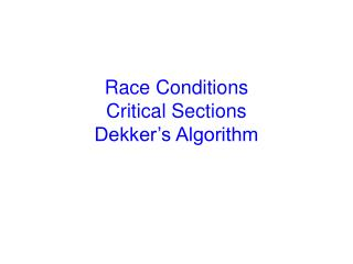 Race Conditions Critical Sections Dekker s Algorithm