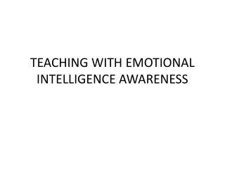 TEACHING WITH EMOTIONAL INTELLIGENCE AWARENESS
