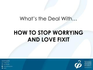 What�s the Deal With� HOW TO STOP WORRYING AND LOVE FIXIT